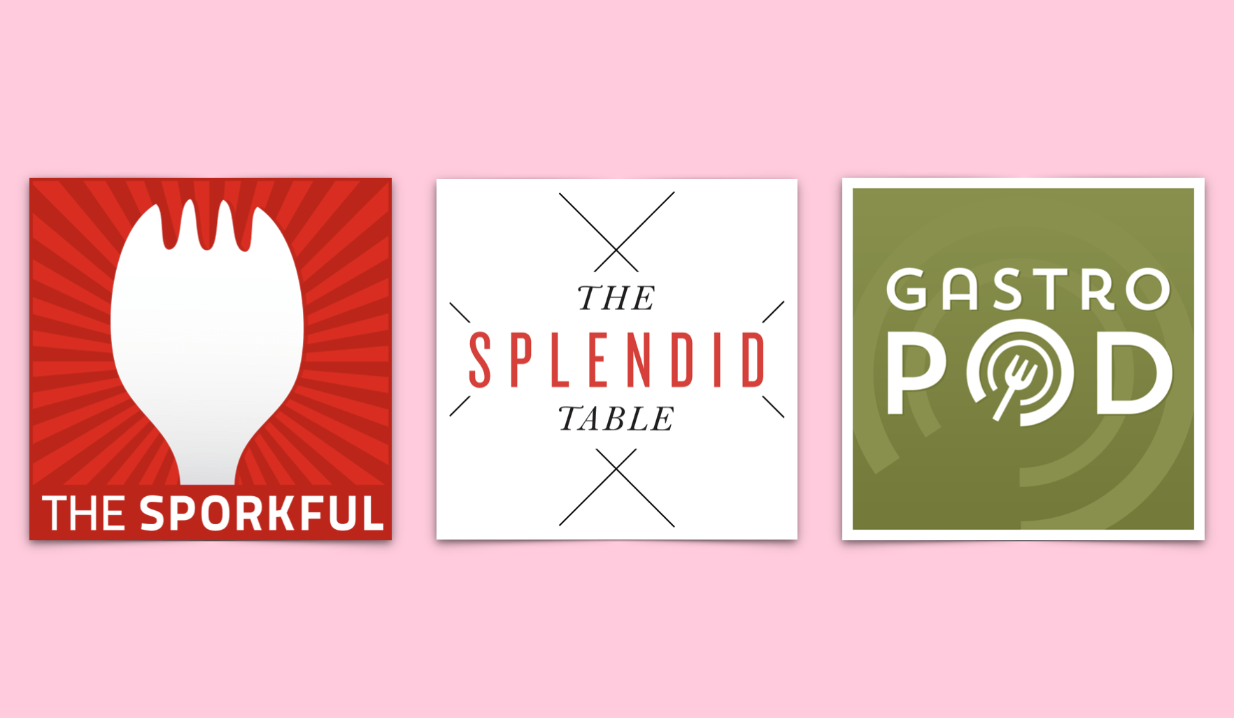 The Sporkful, The Splendid Table, and Gastropod